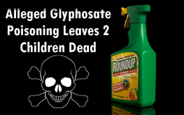 gmo roundup toxic death 263x164 Alleged Glyphosate Poisoning Kills 2 Children, 33 More in Hospital