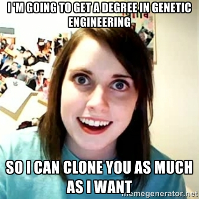 Overly Attached Girlfriend 2 - i 'm going to get a degree in genetic engineering so i can clone you as much as i want