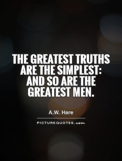 The greatest truths are the simplest: and so are the greatest men Picture Quote #1