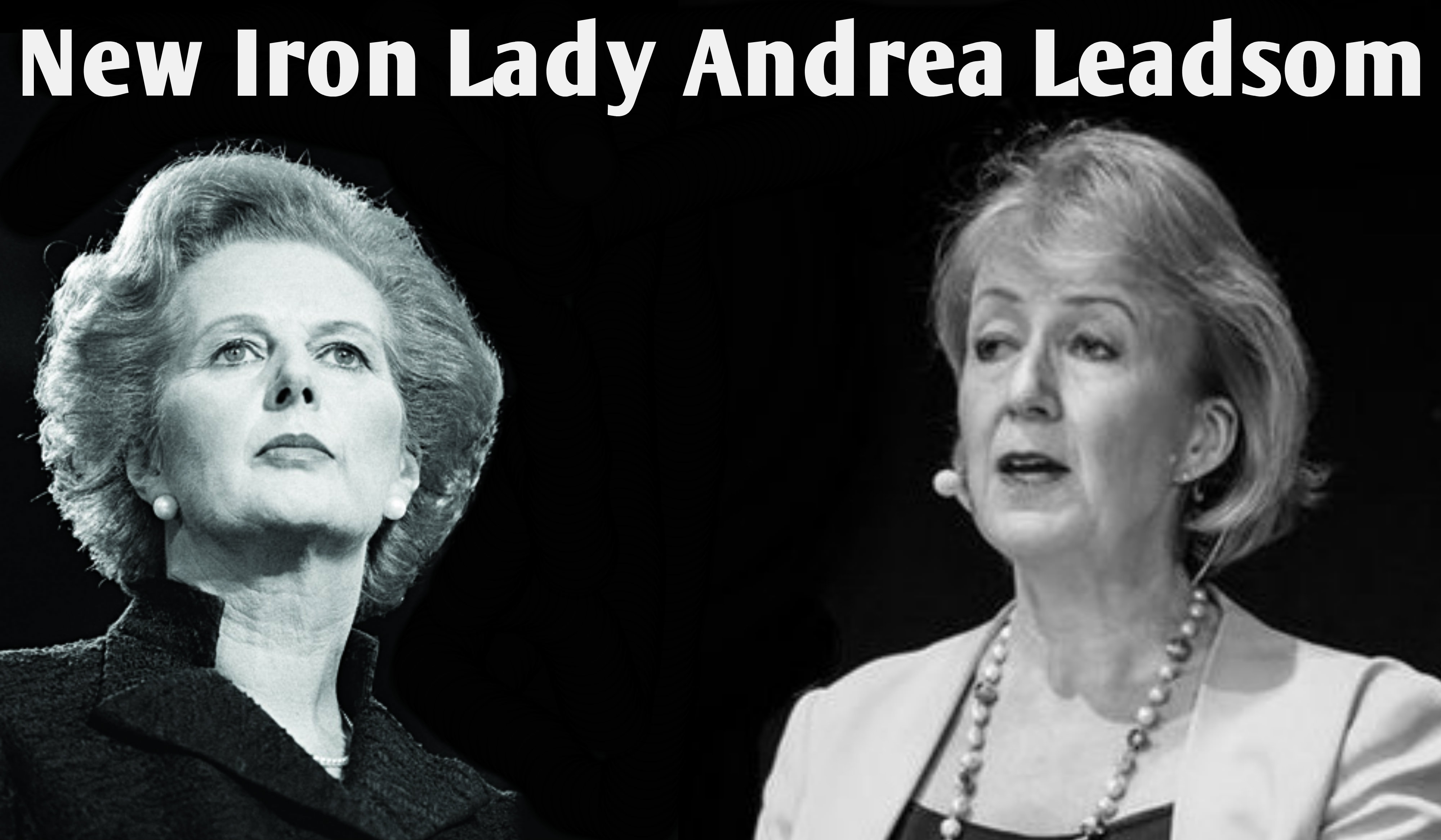 Andrea Leadsom Iron Lady Prime Minister