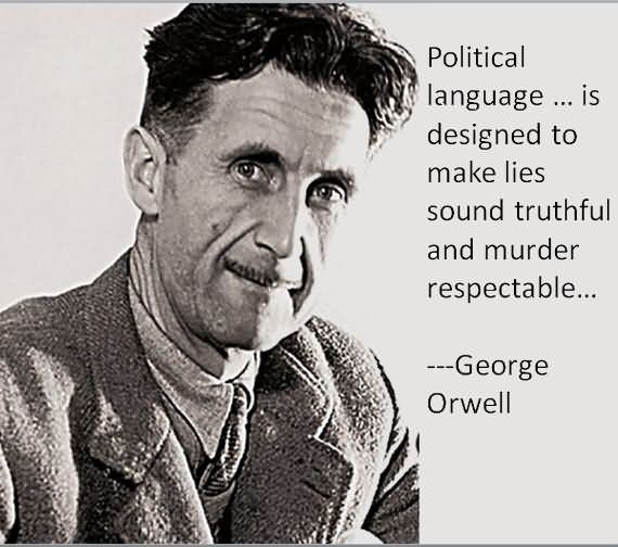 Political Language Is Designed To Make Lies Sound Truthful And Murder Respectable - Politics Quote