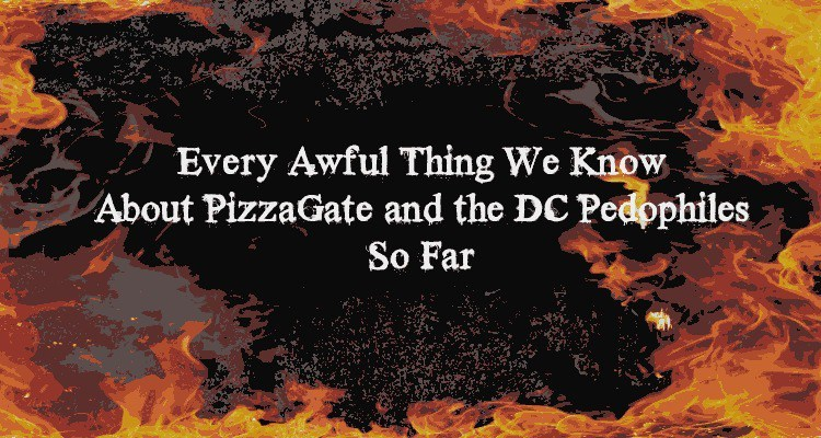 Image result for Every Awful Thing We Know About PizzaGate and the DC Pedophiles So Far