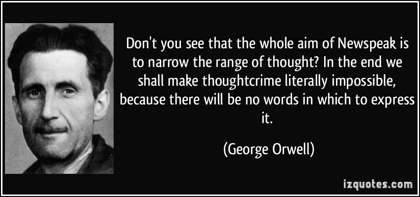 quote-don-t-you-see-that-the-whole-aim-of-newspeak-is-to-narrow-the-range-of-thought-in-the-end-we-shall-george-orwell-308930