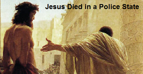 Jesus Died in a Police State